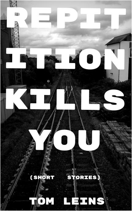 REPETITION KILLS YOU - Tom Leins