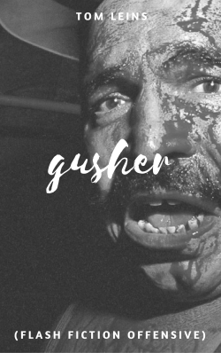 gusher-tom-leins-flash-fiction-offensive